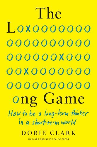 Book image cover for The Long Game: How to Be a Long-Term Thinker in a Short-Term World, by Dorie Clark